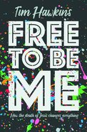 Free to Be Me: How the Death of Jesus Changes Everything PB (Smaller)
