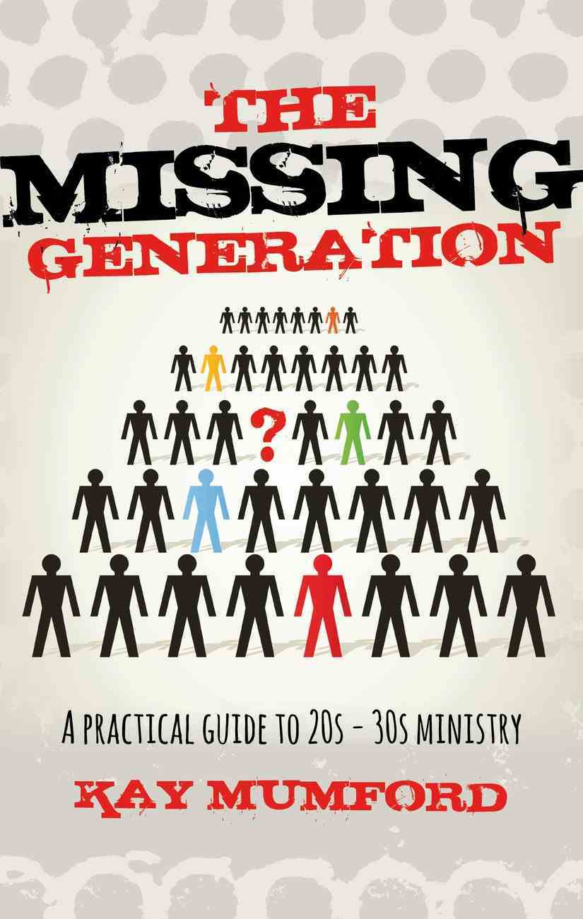 The Missing Generation: A Practical Guide to 20S-30S Ministry Paperback
