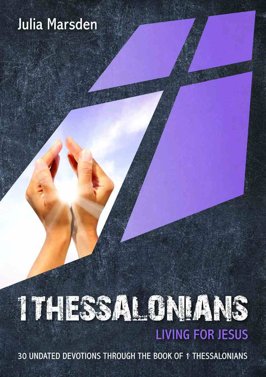 1 Thessalonians: Living For Jesus: 30 Undated Devotions Through the Book of 1 Thessalonians (10 Publishing Devotions Series) eBook