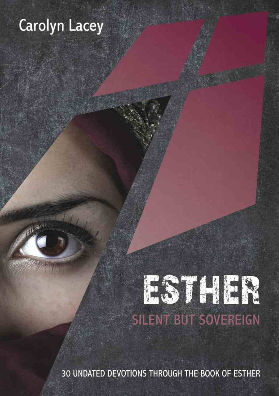 Esther: Silent But Sovereign: 30 Undated Devotions Through the Book of Esther (10 Publishing Devotions Series) Paperback