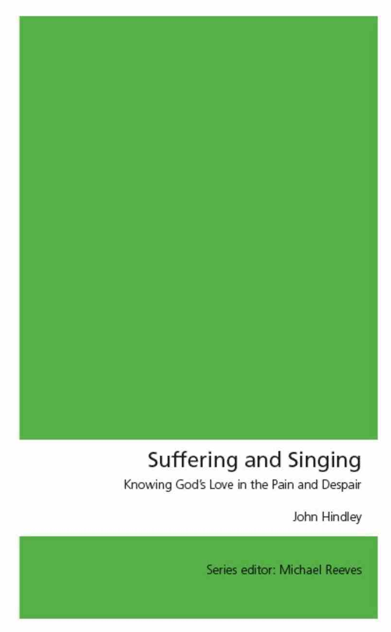 Suffering and Singing: Psalm 44: Knowing God's Love in the Pain and Despair Paperback