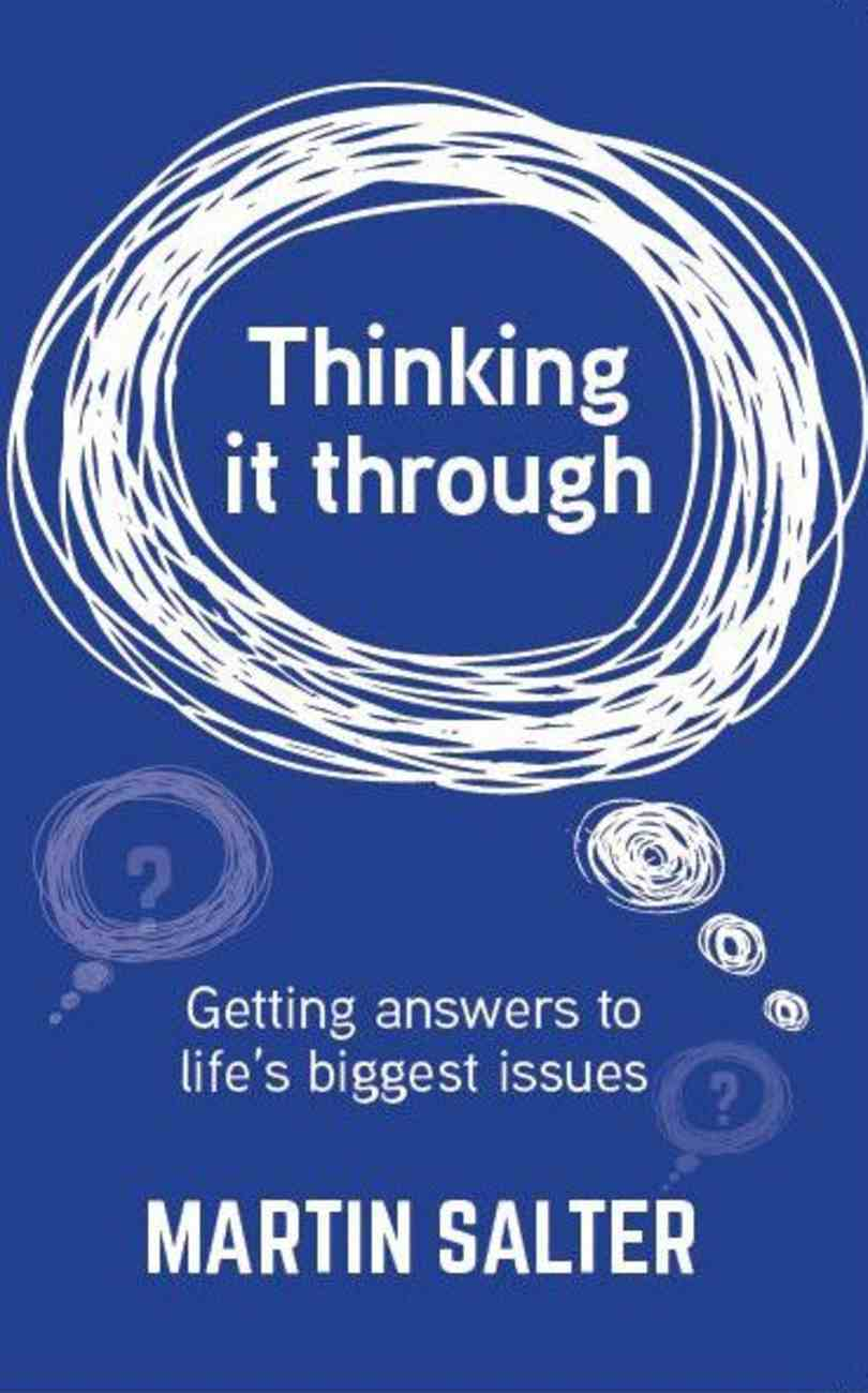 Thinking It Through: Getting Answers to Life's Biggest Issues Paperback