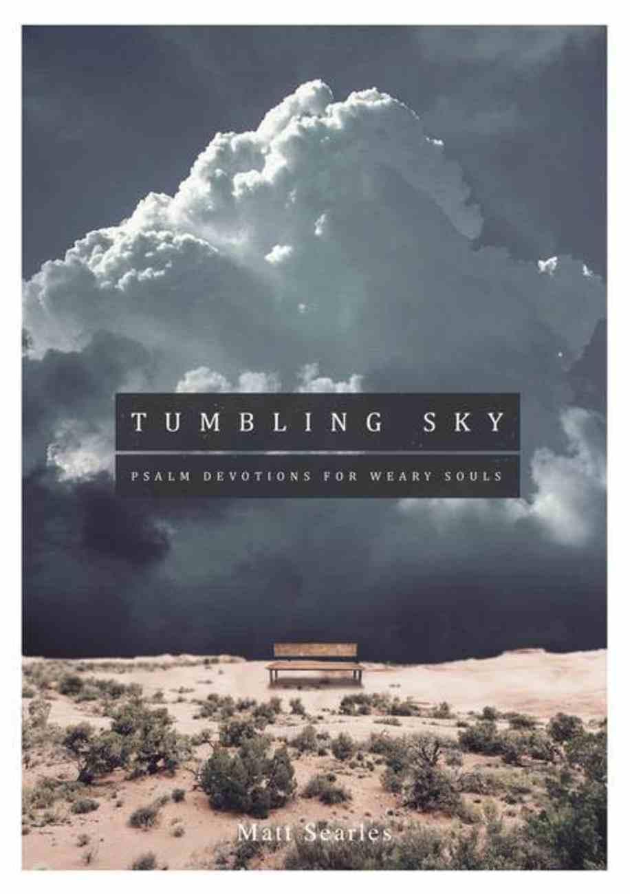 Tumbling Sky: 60 Undated Psalm Devotions For Weary Souls Hardback