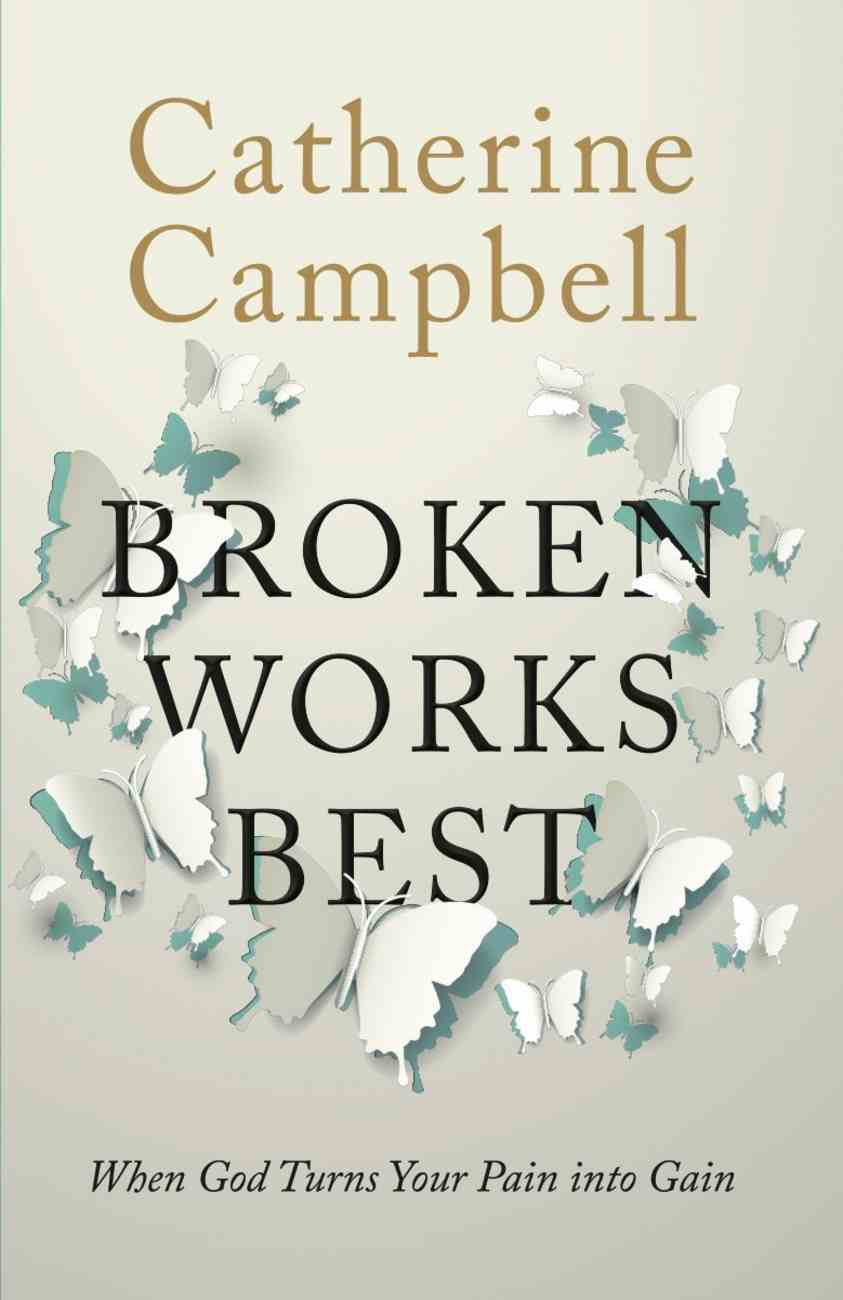 Broken Works Best: When God Turns Your Pain Into Gain Paperback
