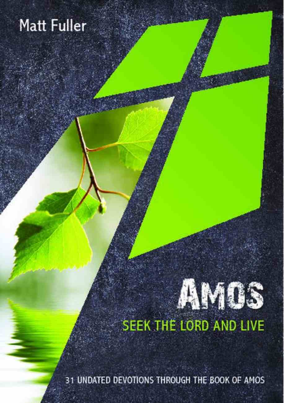 Amos: Seek the Lord and Live: 31 Undated Devotions Through the Book of Amos (10 Publishing Devotions Series) Paperback