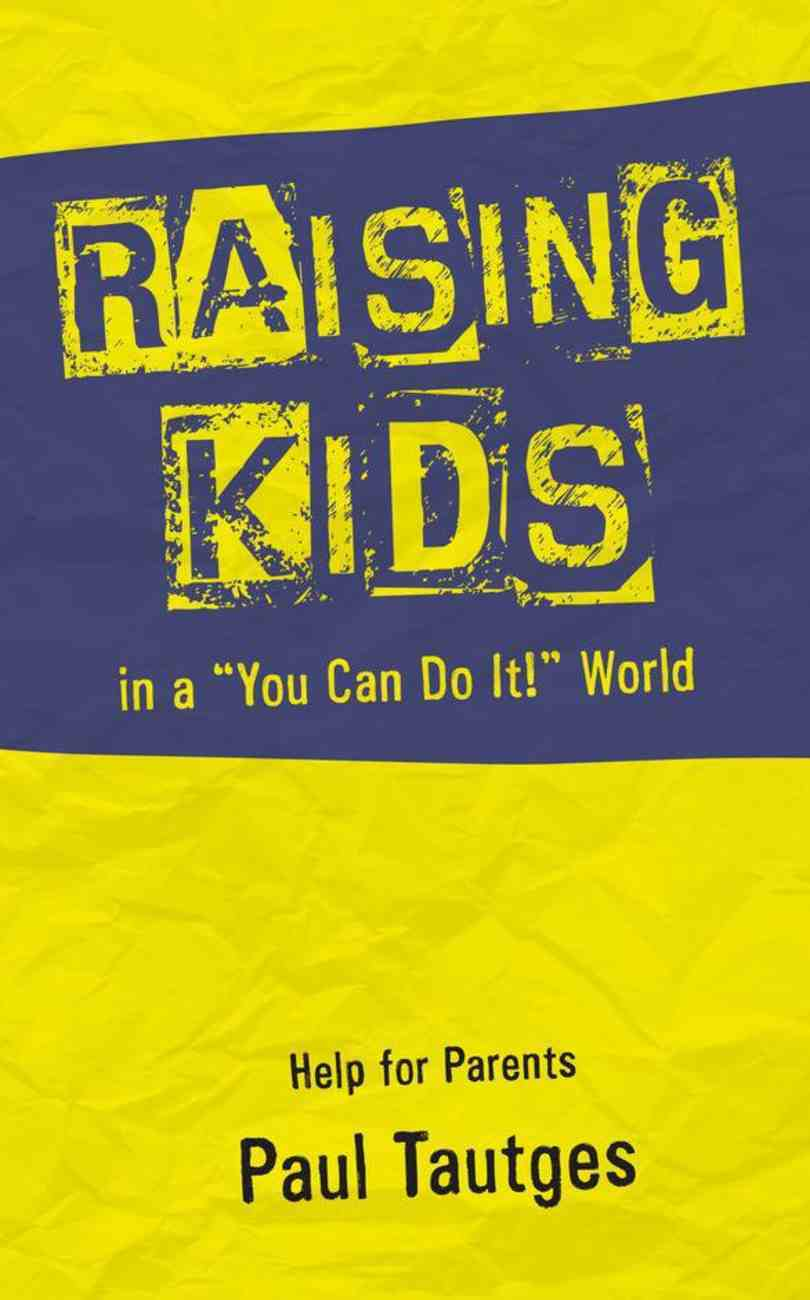 "Raising Kids in a ""You Can Do It!"" World: Help For Parents Paperback"