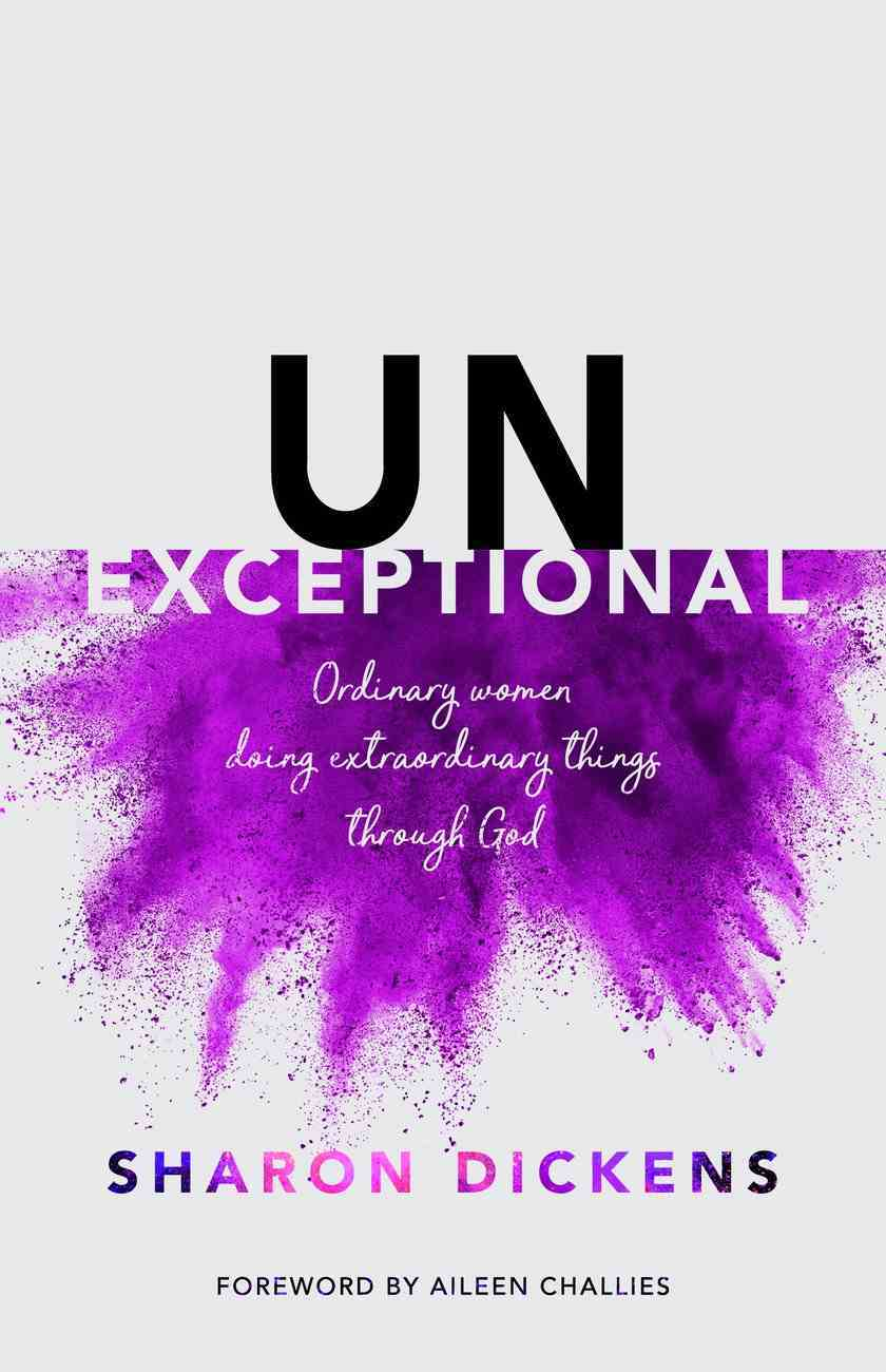 Unexceptional: Ordinary Women Doing Extraordinary Things Through God Paperback
