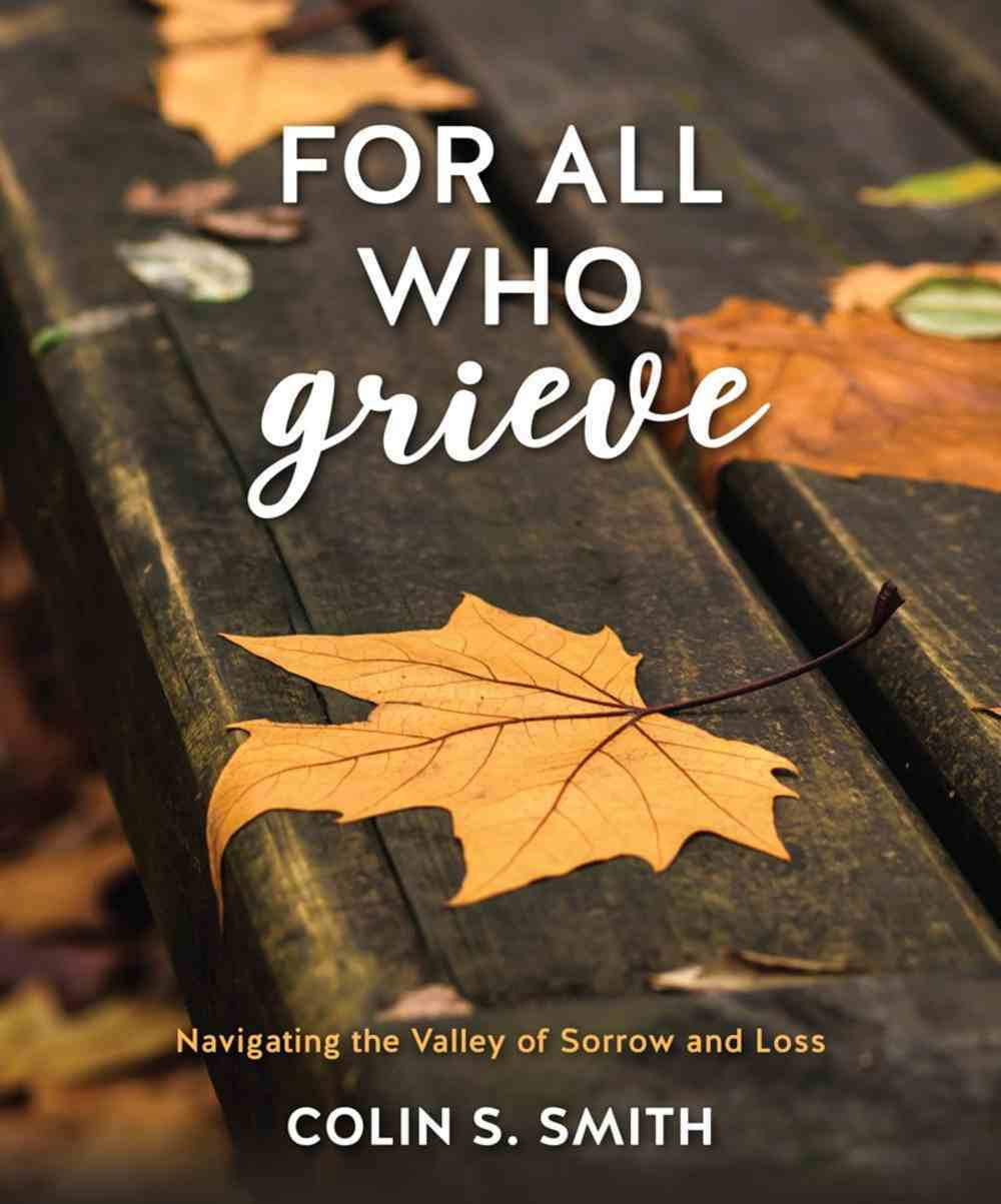 For All Who Grieve: Navigating the Valley of Sorrow and Loss Hardback