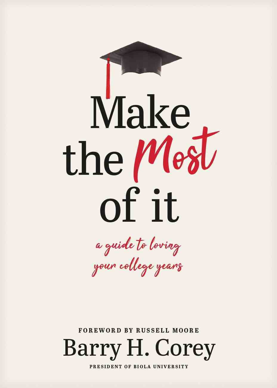 Make the Most of It: A Guide to Loving Your College Years Hardback