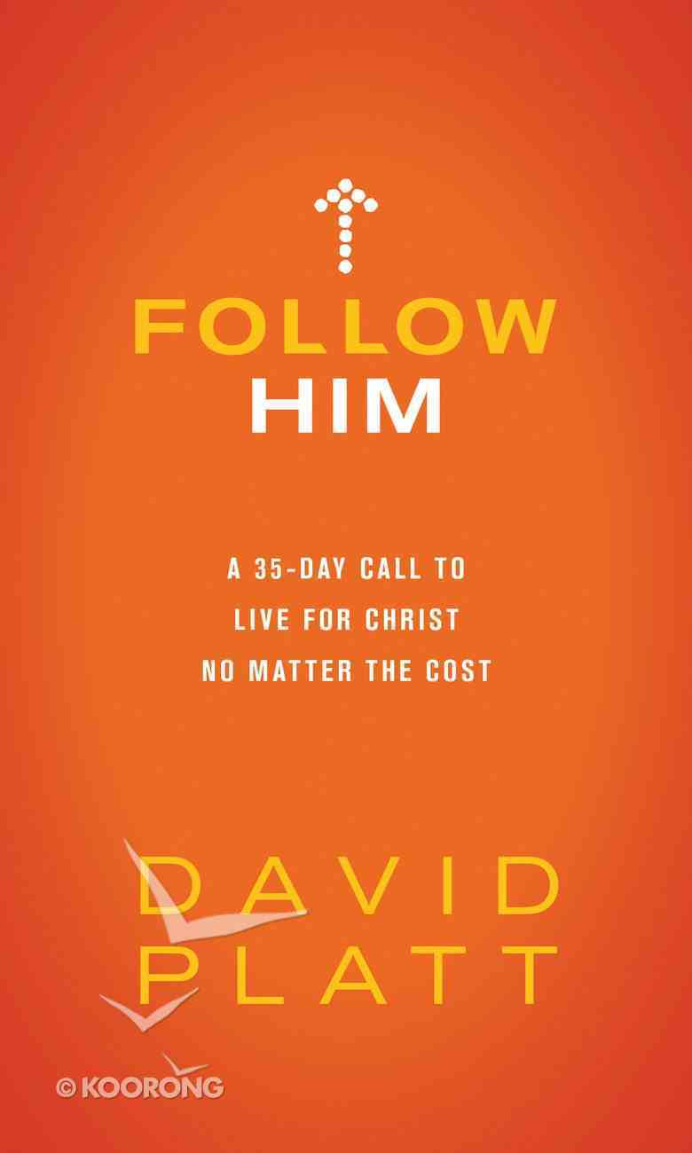 Follow Him: A 35-Day Call to Live For Christ No Matter the Cost Hardback