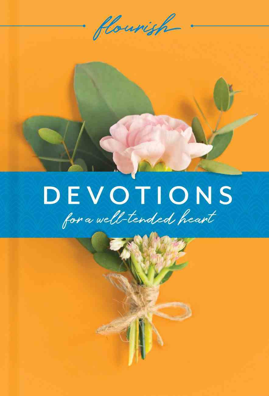 Flourish: Devotions For a Well-Tended Heart Hardback