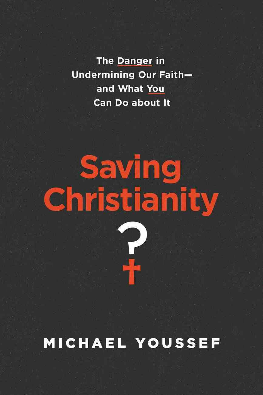 Saving Christianity?: The Danger in Undermining Our Faith -- and What You Can Do About It Paperback