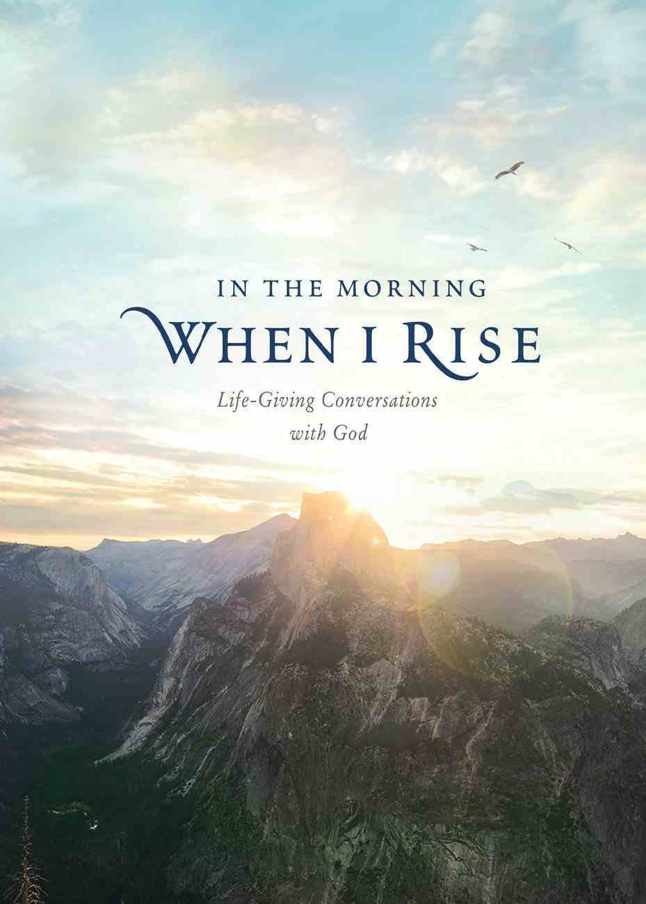 In the Morning When I Rise: Life-Giving Conversations With God Hardback