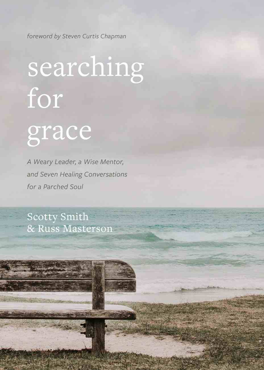 Searching For Grace: A Weary Leader, a Wise Mentor, and Seven Healing Conversations For a Parched Soul Hardback