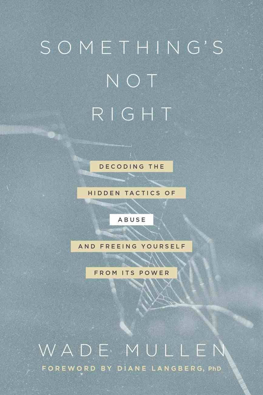 Something's Not Right: Decoding the Hidden Tactics of Abuse--And Freeing Yourself From Its Power Paperback