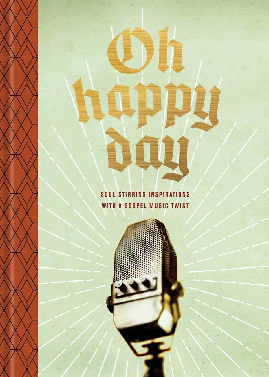 Oh Happy Day: Soul-Stirring Inspirations With a Gospel Music Twist Hardback