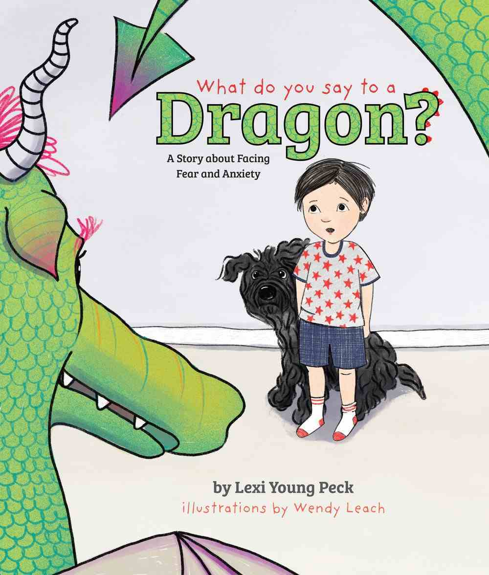 What Do You Say to a Dragon?: A Story About Facing Fear and Anxiety Hardback