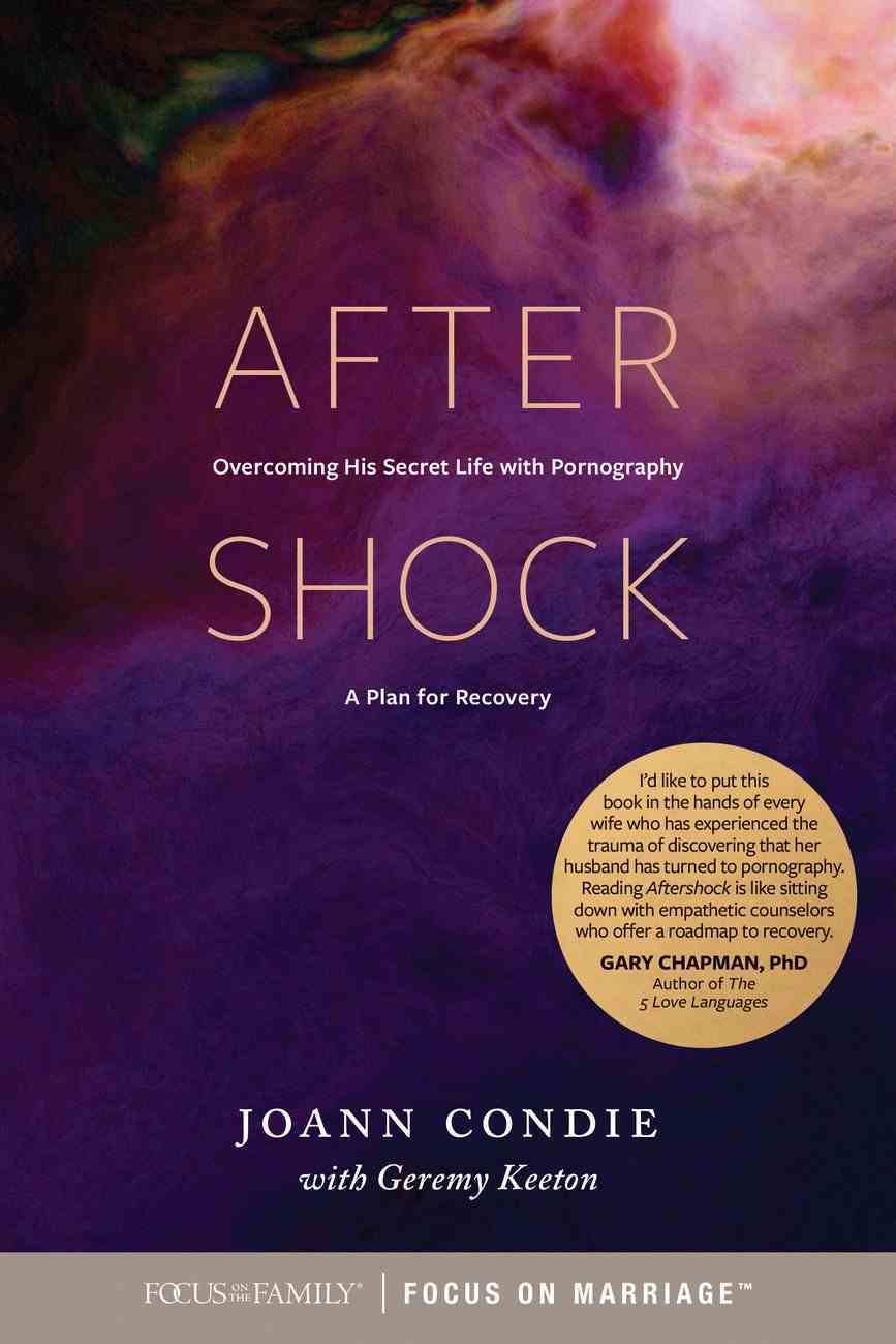 Aftershock: Overcoming His Secret Life With Pornography: A Plan For Recovery Paperback