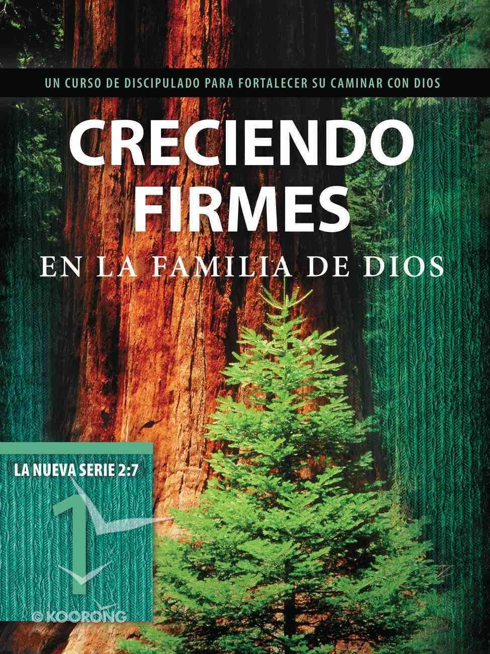 2: 7 #01  Creciendo Firmes En La Familia De Dios  Un Curso De Discipulado Para Fortalecer Su Caminar Con Dios (La Serie 2 7 Series) Paperback