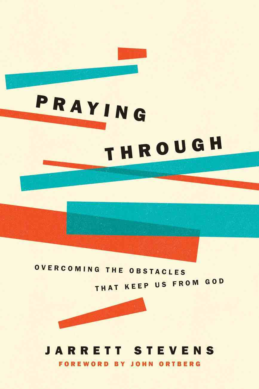 Praying Through: Overcoming the Obstacles That Keep Us From God Paperback