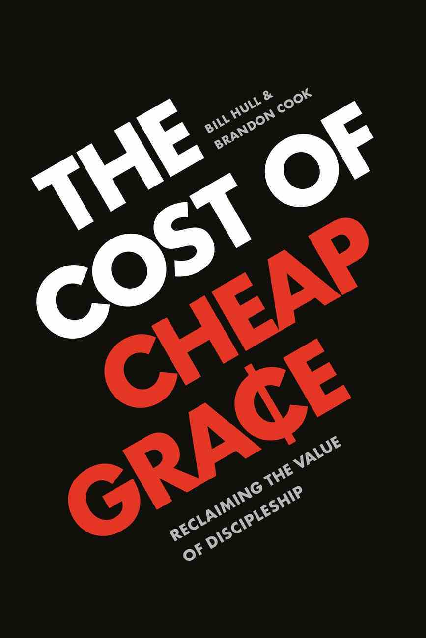 The Cost of Cheap Grace: Reclaiming the Value of Discipleship Paperback