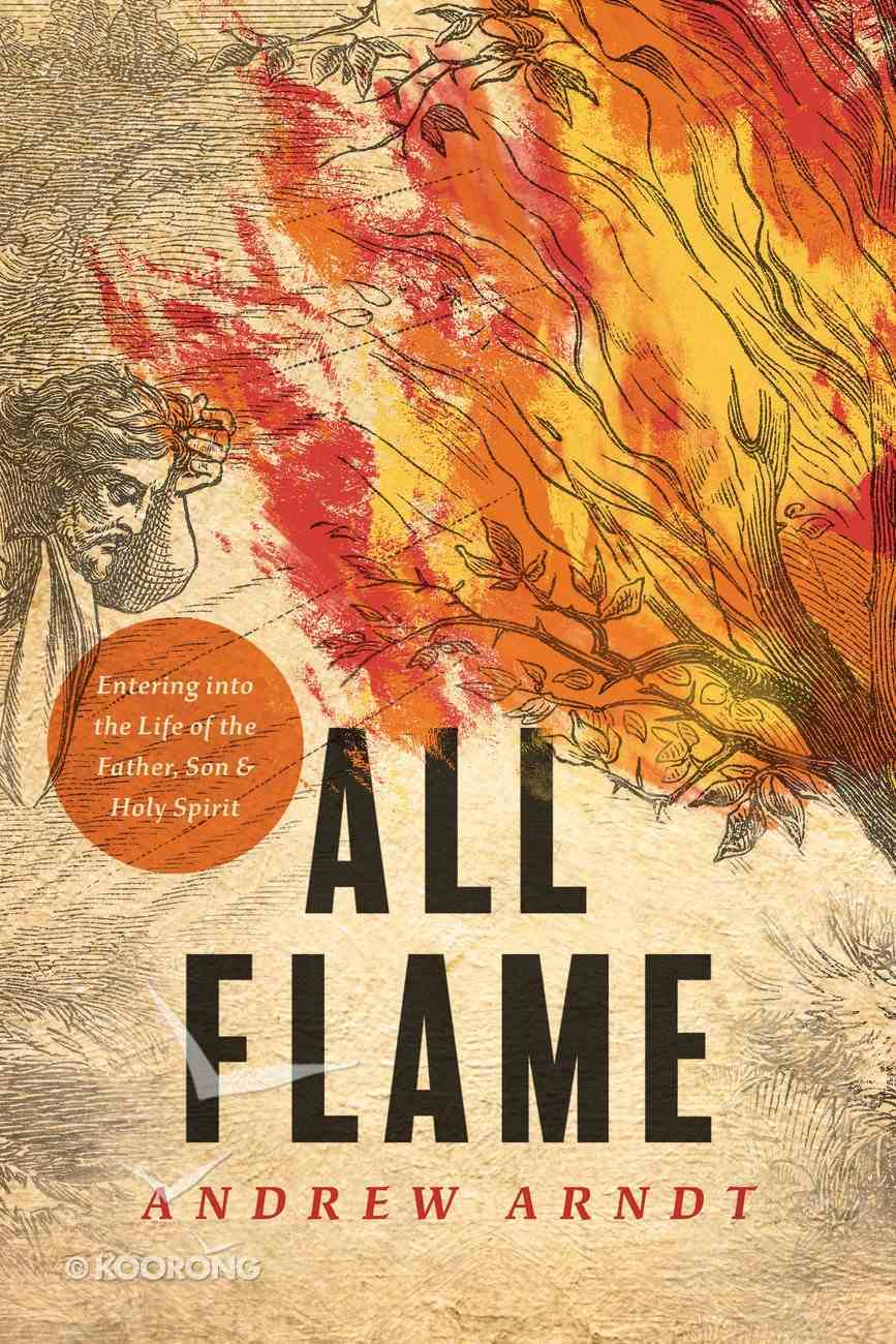 All Flame: Entering Into the Life of the Father, Son, and Holy Spirit Paperback