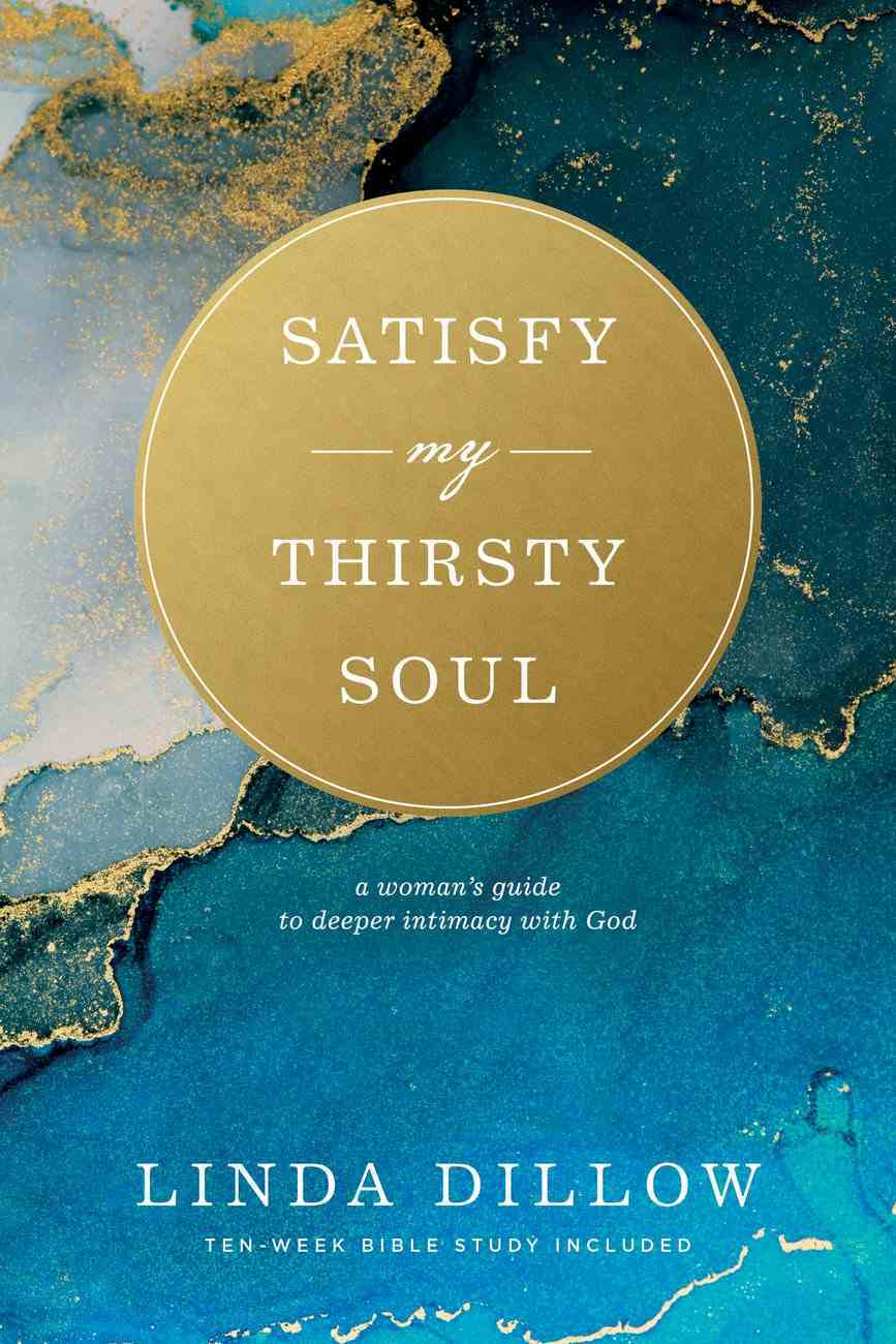 Satisfy My Thirsty Soul: A Woman's Guide to Deeper Intimacy With God Paperback