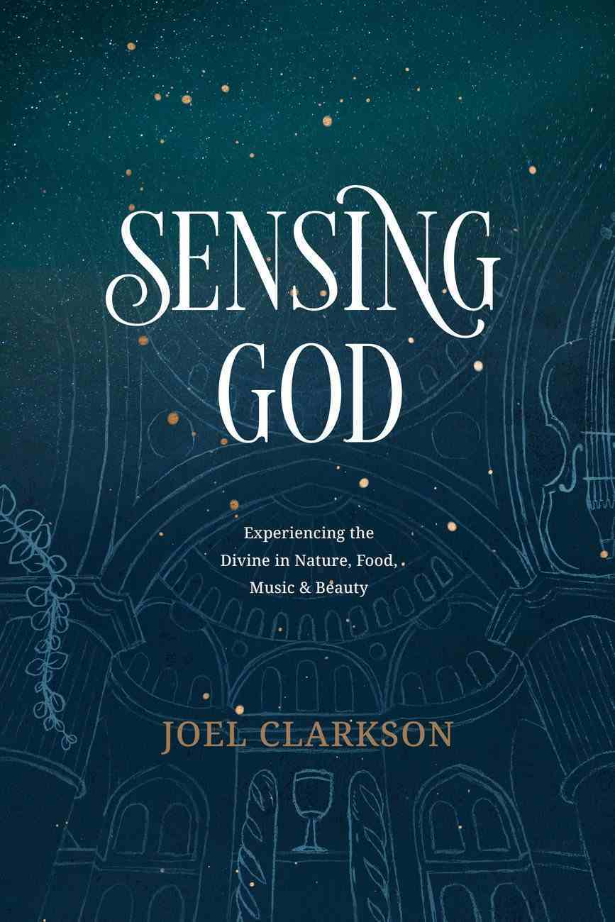Sensing God: Experiencing the Divine in Nature, Food, Music, and Beauty Paperback