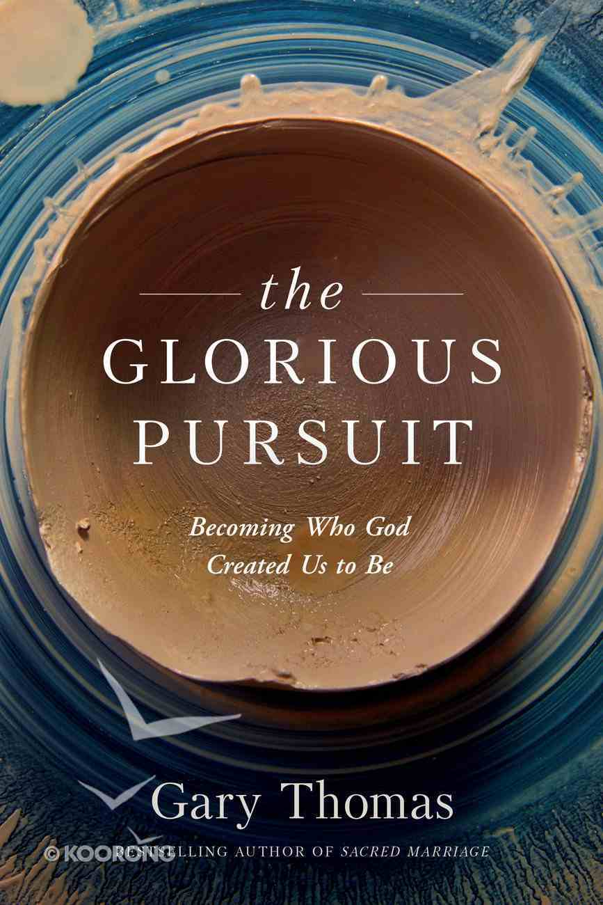 The Glorious Pursuit: Becoming Who God Created Us to Be Paperback
