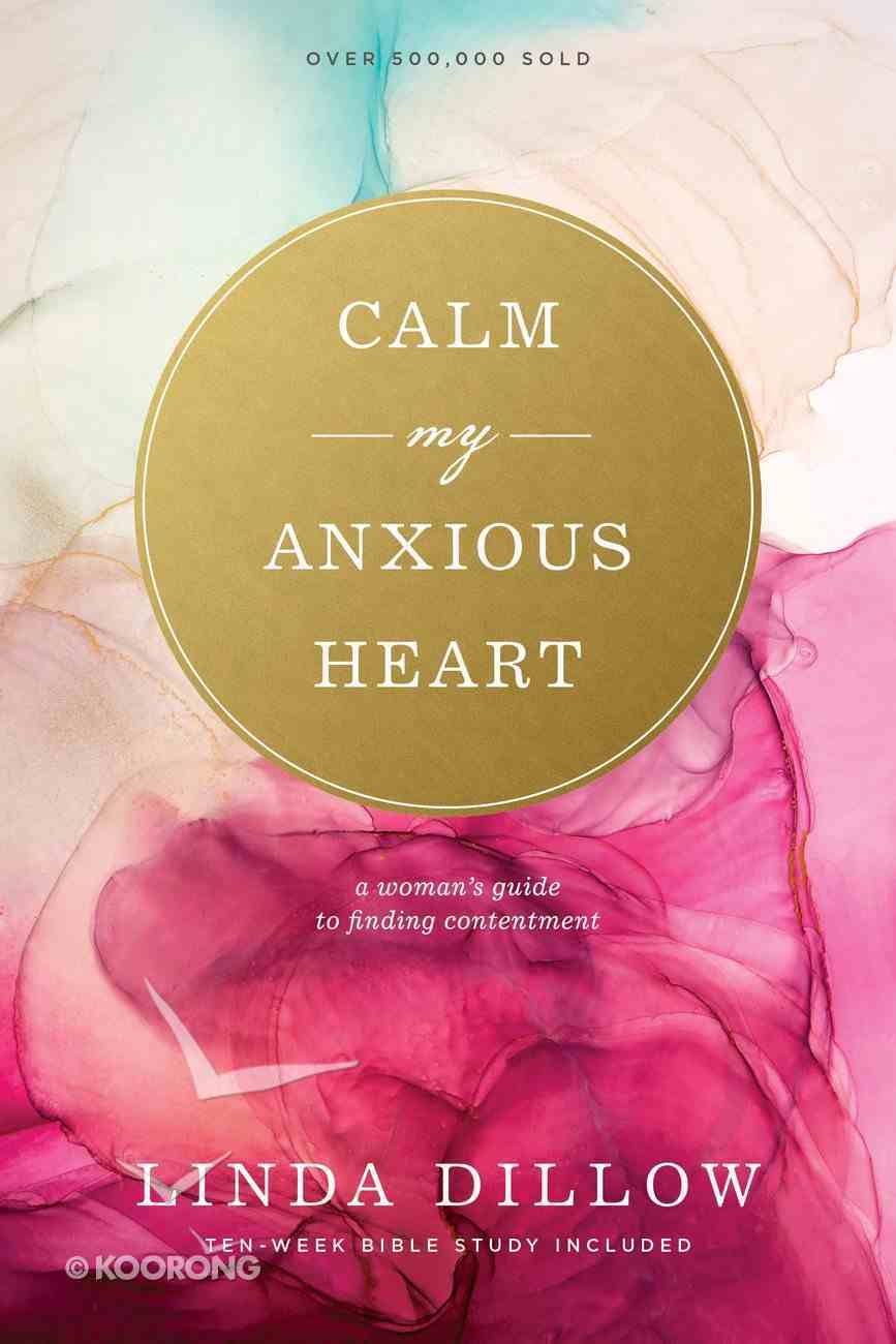 Calm My Anxious Heart: A Woman's Guide to Finding Contentment Paperback