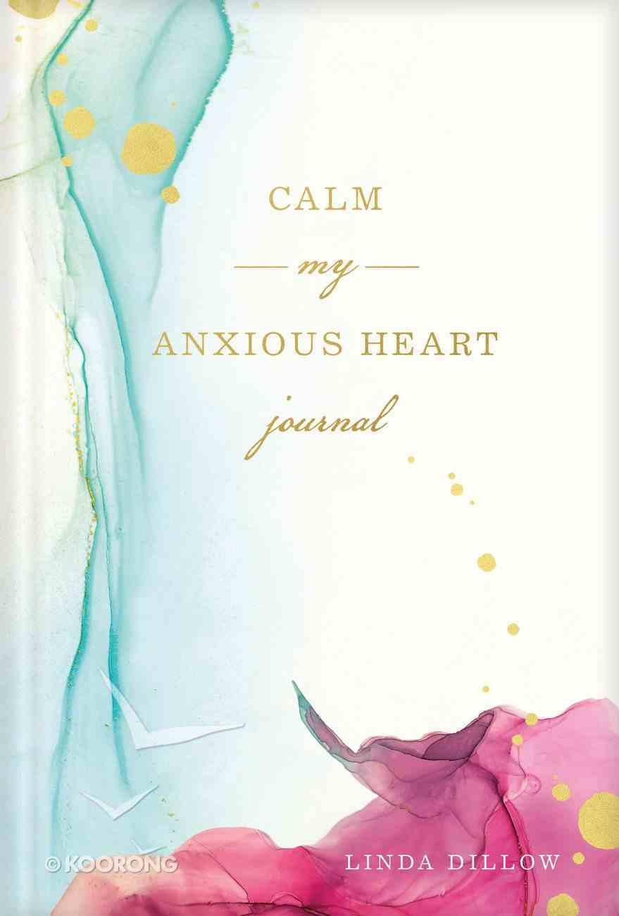 Calm My Anxious Heart (Journal) Hardback