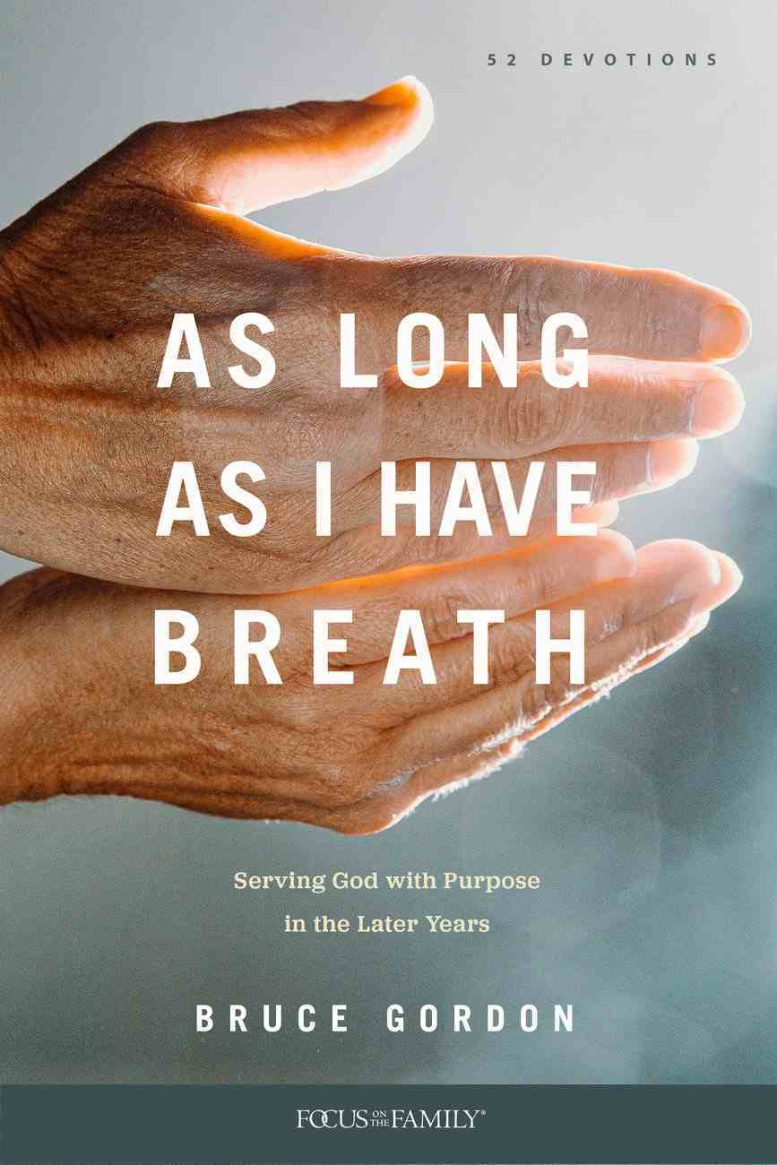 As Long as I Have Breath: Serving God With Purpose in the Later Years Paperback