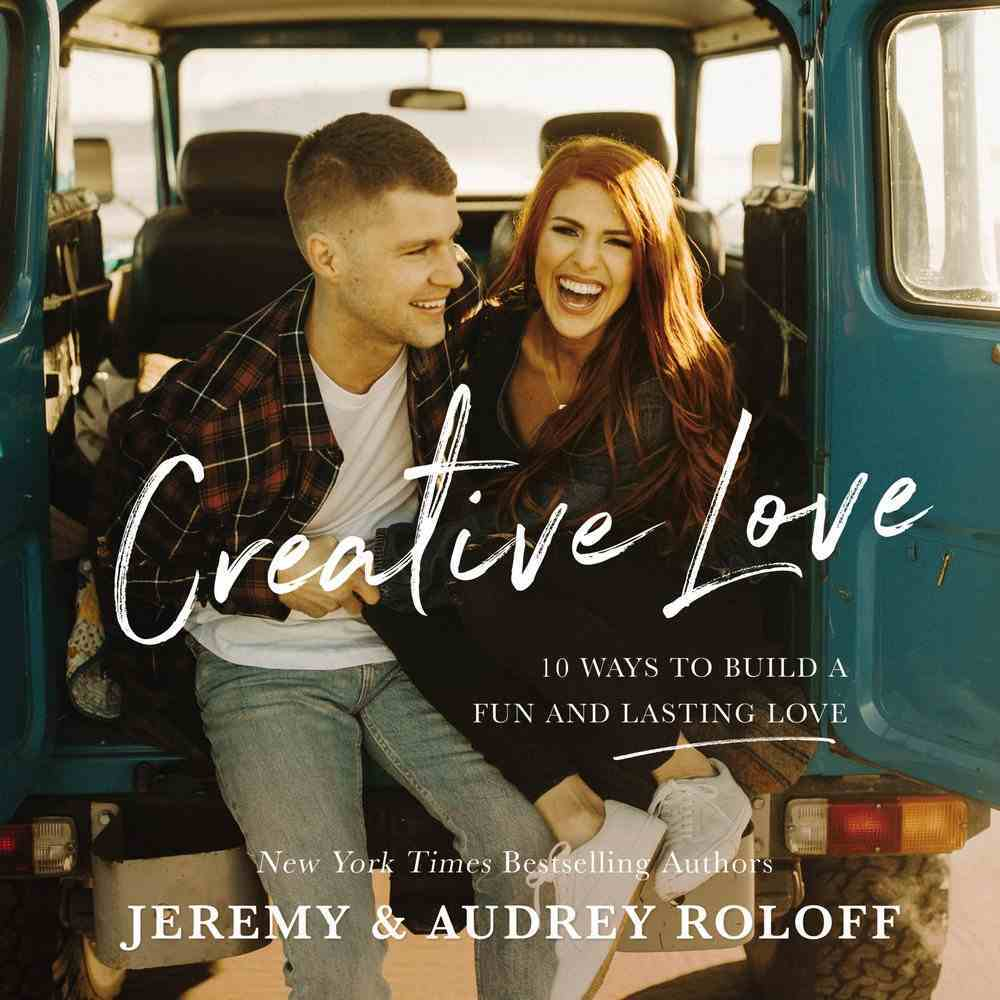 Creative Love: 10 Ways to Build a Fun and Lasting Love Hardback