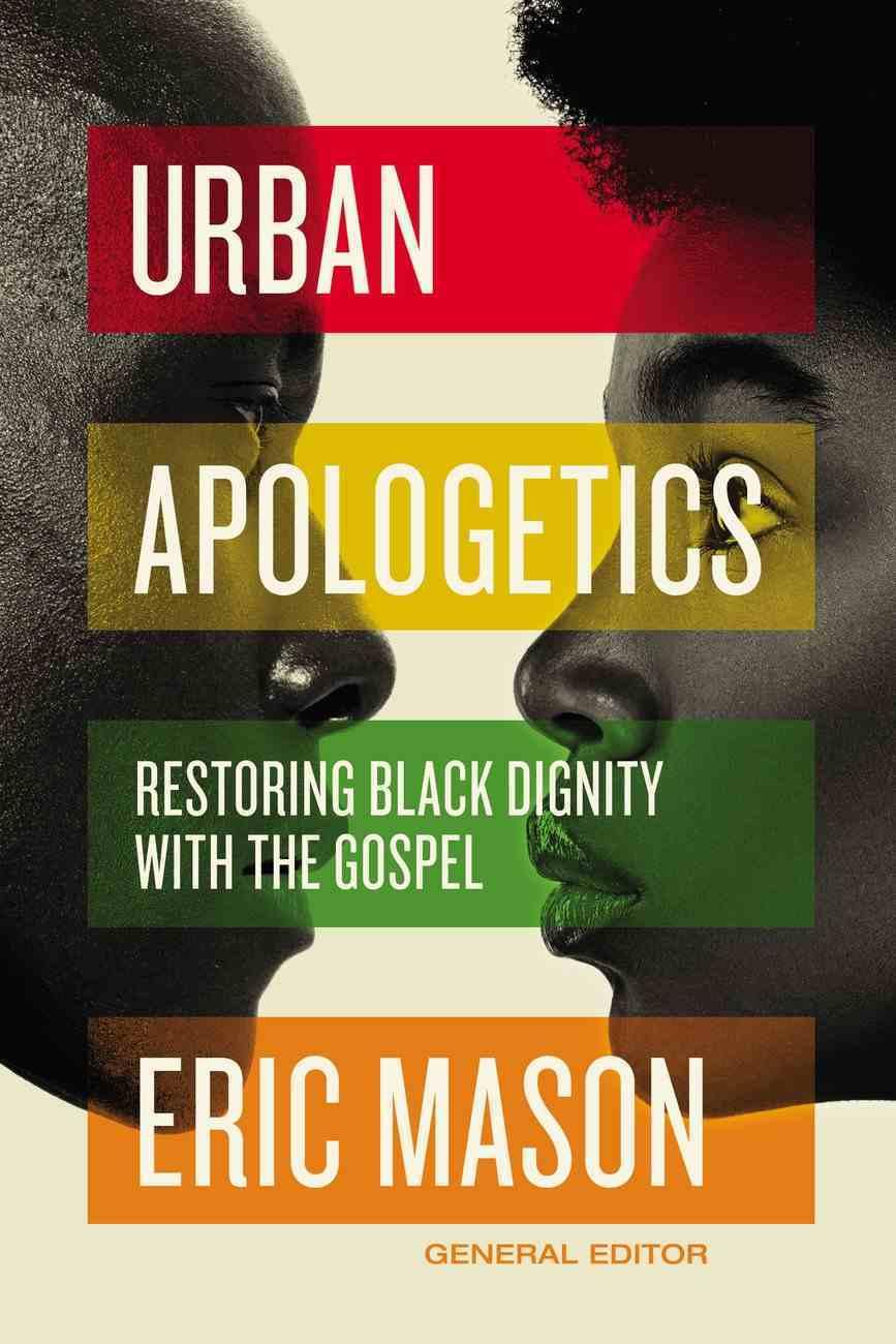 Urban Apologetics: Restoring Black Dignity With the Gospel Hardback