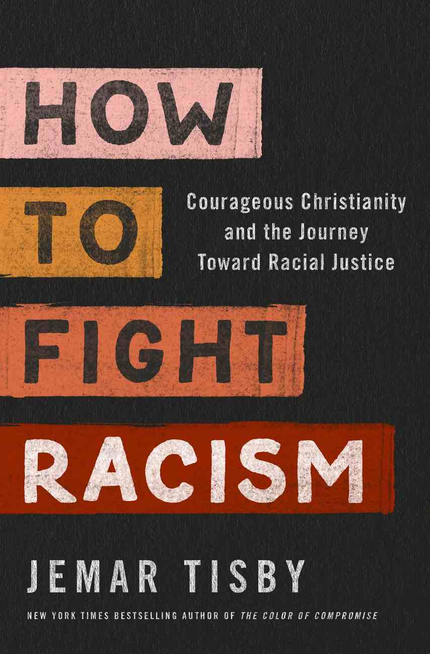 How to Fight Racism: Courageous Christianity and the Journey Toward Racial Justice Hardback