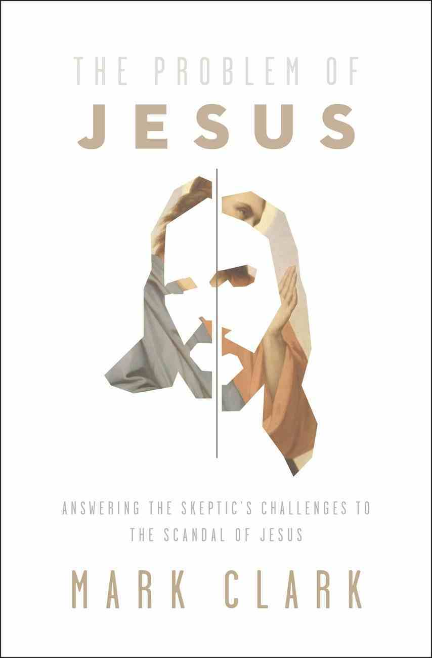 The Problem of Jesus: Answering a Skeptic's Challenges to the Scandal of Jesus Paperback
