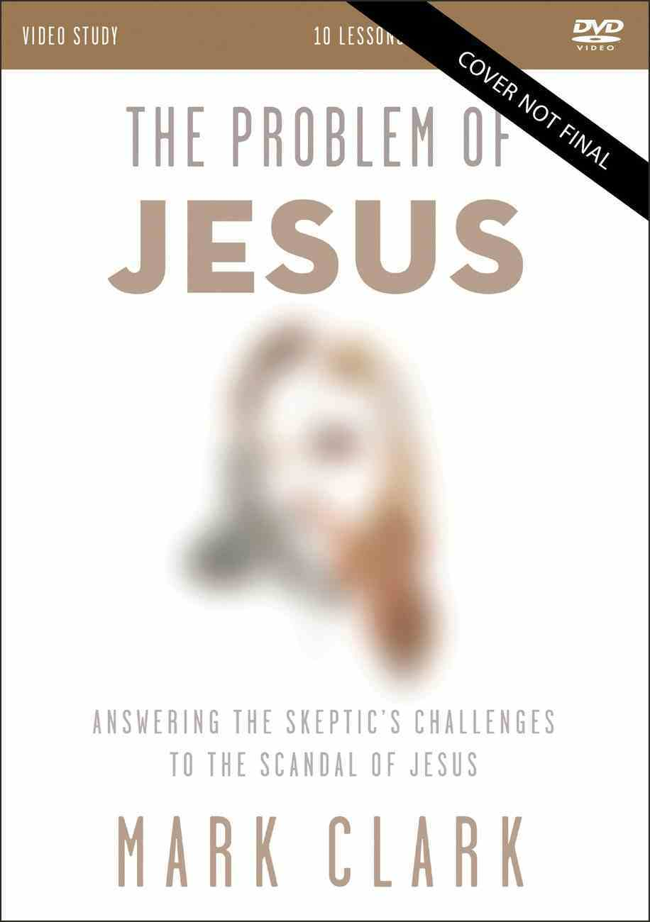 The Problem of Jesus: Answering a Skeptic's Challenges to the Scandal of Jesus (Video Study) DVD