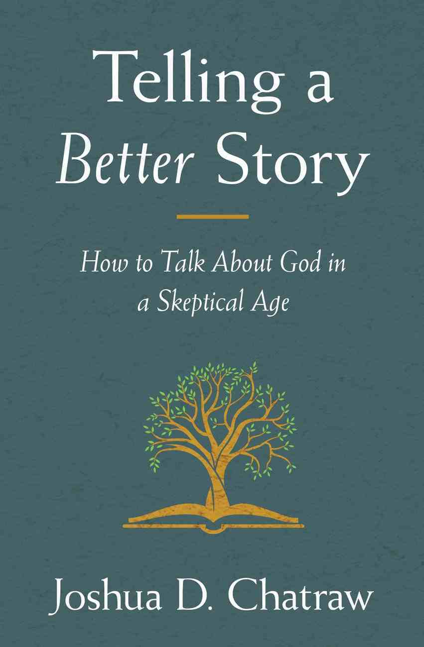 Telling a Better Story: How to Talk About God in a Skeptical Age Paperback
