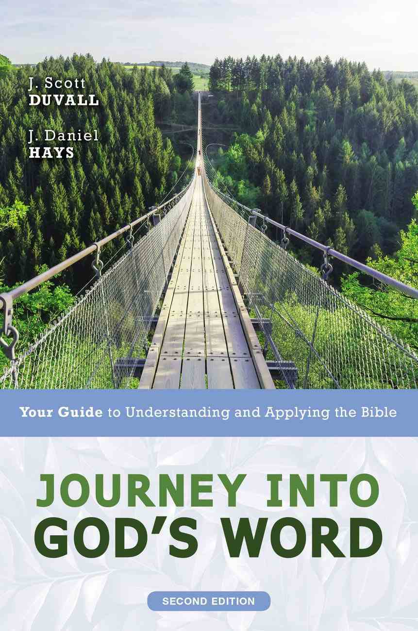 Journey Into God's Word: Your Guide to Understanding and Applying the Bible (2nd Edition) Paperback