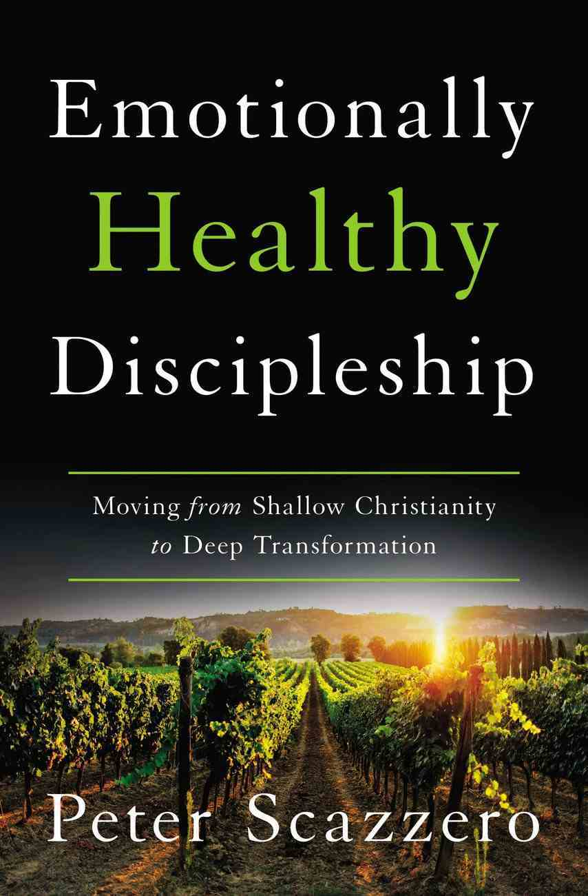 Emotionally Healthy Discipleship: Moving From Shallow Christianity to Deep Transformation Hardback