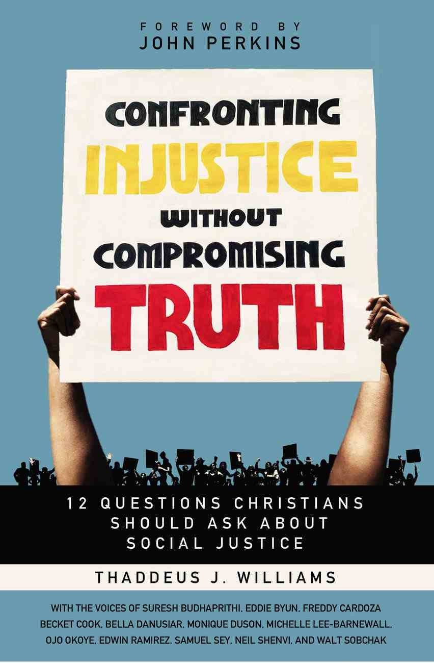 Confronting Injustice Without Compromising Truth: 12 Questions Christians Should Ask About Social Justice Paperback