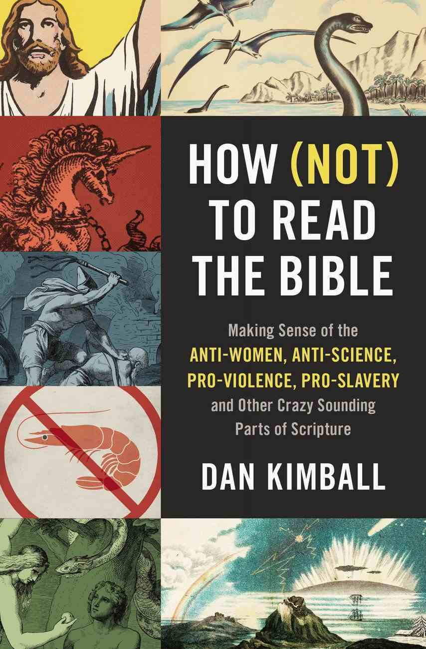 How to Read the Bible: Making Sense of the Anti-Women, Anti-Science, Pro-Violence, Pro-Slavery and Other Crazy Sounding Parts of Scripture (Not) Paperback