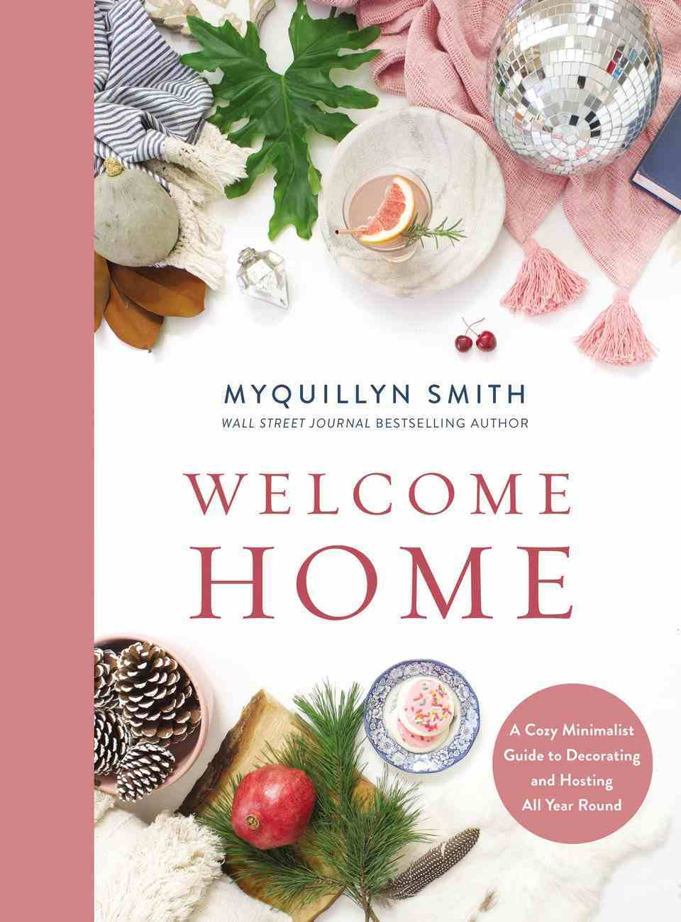 Welcome Home: A Cozy Minimalist Guide to Decorating and Hosting All Year Round Hardback