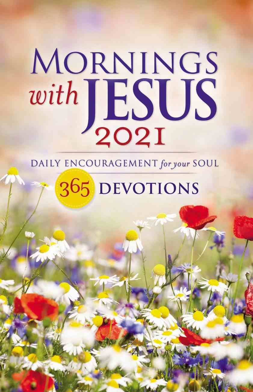 Mornings With Jesus 2021: Daily Encouragement For Your Soul Paperback