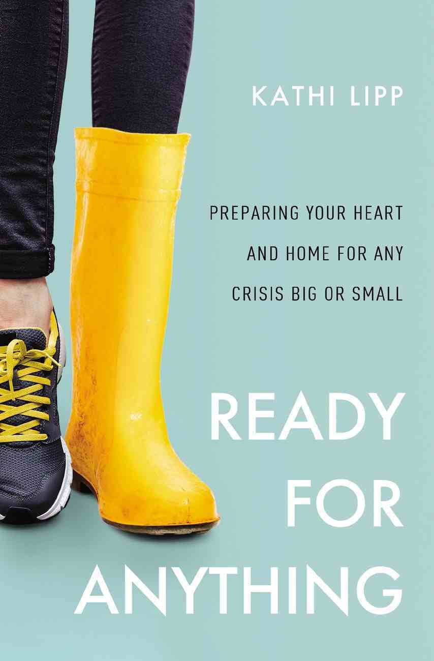 Ready For Anything: Preparing Your Heart and Home For Any Crisis Big Or Small Paperback
