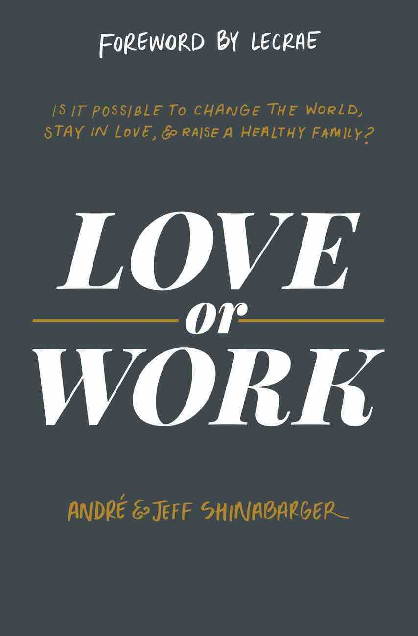 Love Or Work: Is It Possible to Change the World, Stay in Love, and Raise a Healthy Family? Hardback