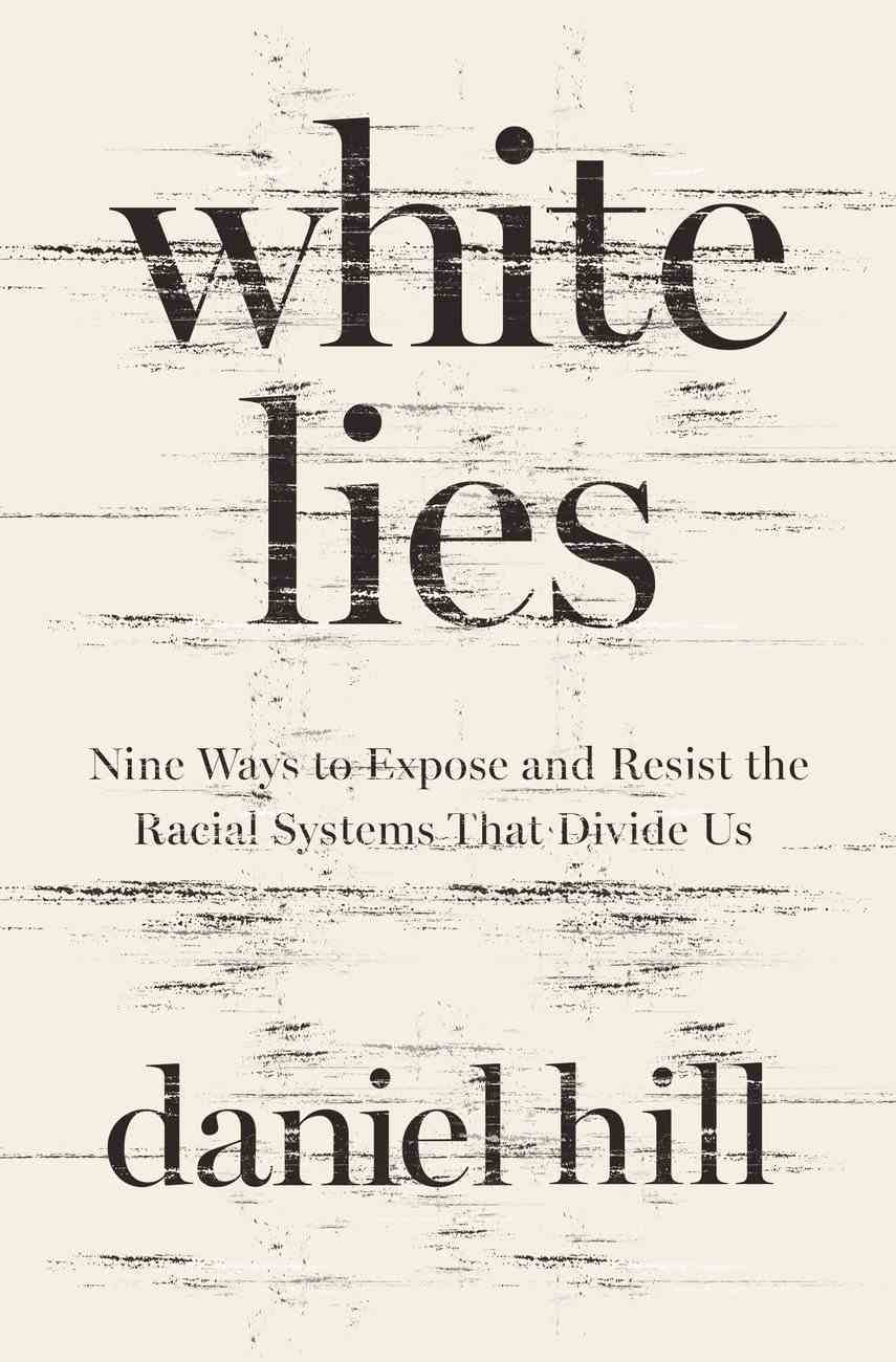White Lies: Nine Ways to Expose and Resist the Racial Systems That Divide Us Hardback