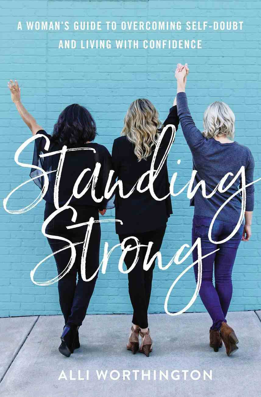 Standing Strong: A Woman's Guide to Overcoming Adversity and Living With Confidence Paperback