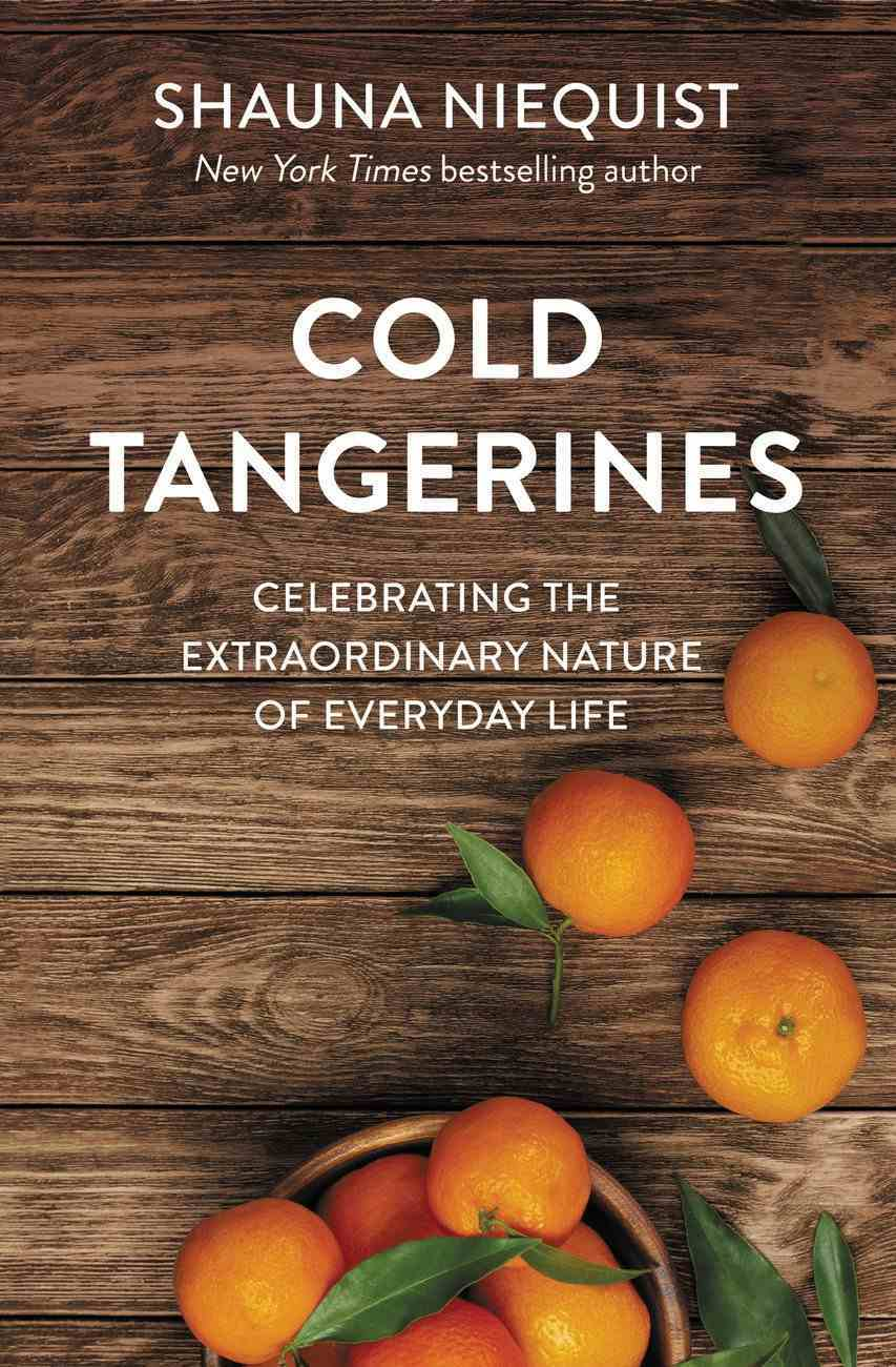 Cold Tangerines: Celebrating the Extraordinary Nature of Everyday Life Paperback