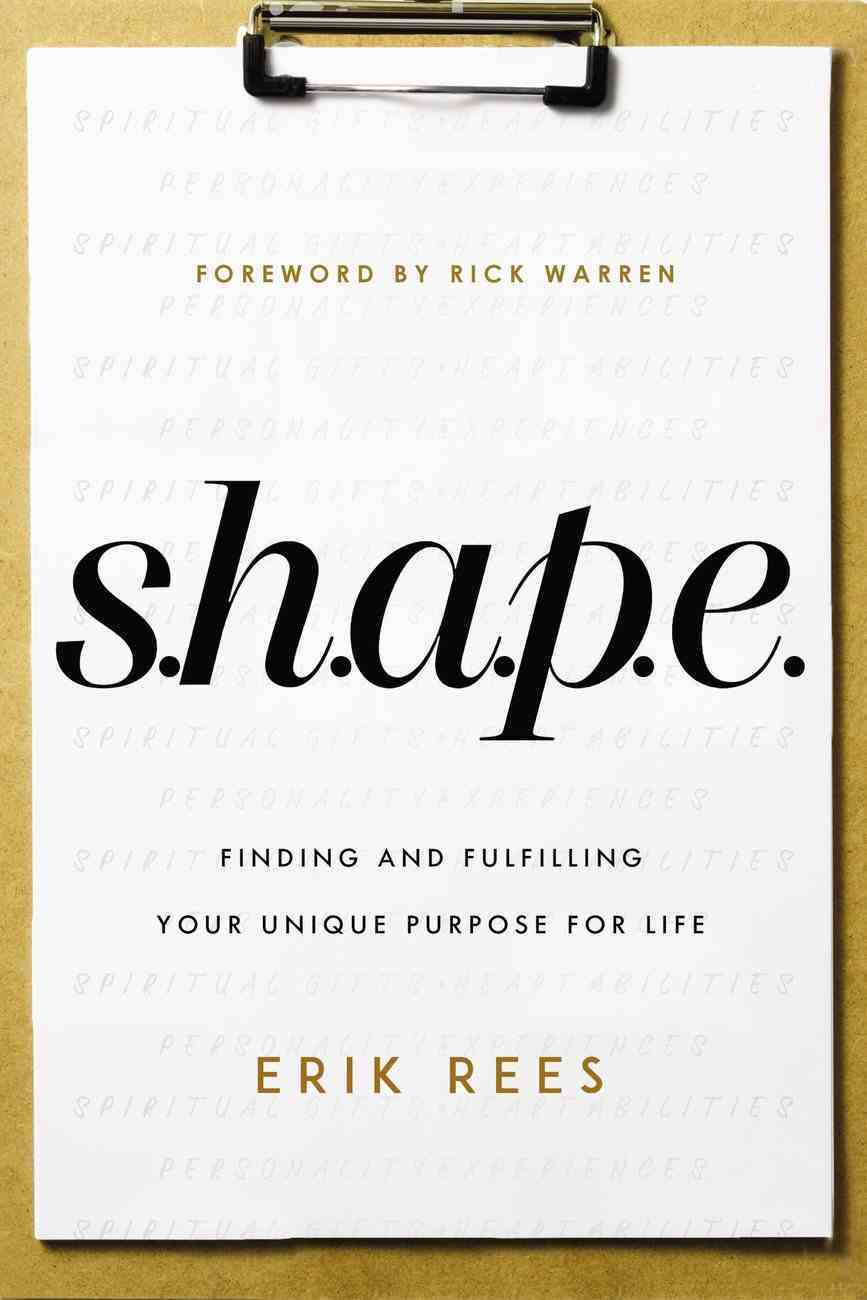 S.H.A.P.E.: Finding and Fulfilling Your Unique Purpose For Life Paperback